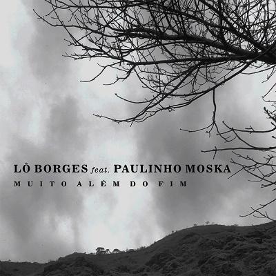 Lô Borges (participação Paulinho Moska) - Muito Além do Fim (single)