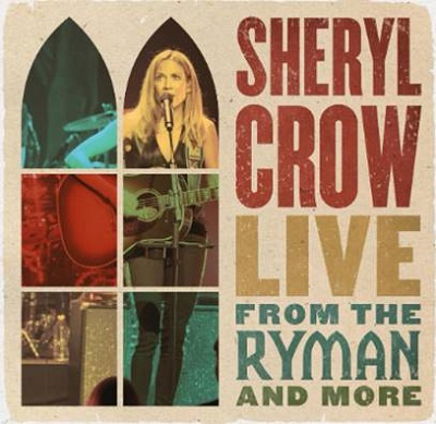 sheryl crow li.ve from the ryman and more